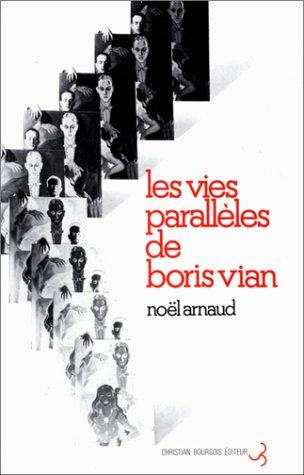 Noël Arnaud - Les Vies parallèles de Boris Vian
