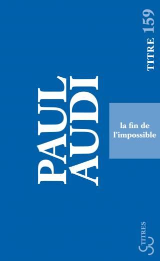 Paul Audi - La fin de l'impossible (titre)