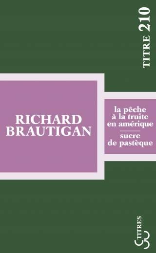 Brautigan - La Pêche à la truite en Amérique / Sucre de pastèque