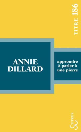 Annie Dillard - Apprendre à parler à une pierre