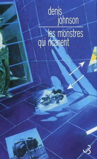 Denis Johnson - Les Monstres qui ricanent