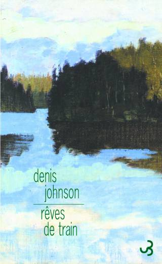 Denis Johnson - Rêves de train