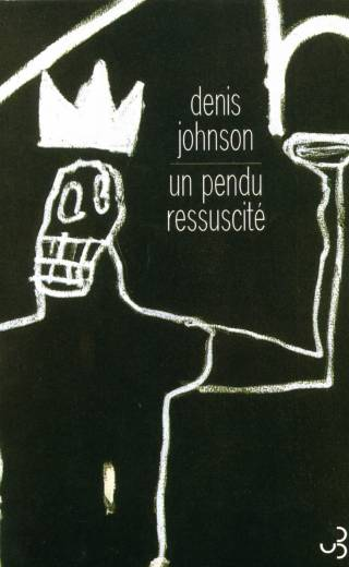 Denis Johnson - Un Pendu ressuscité