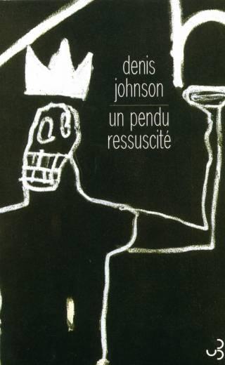 Denis Johnson - Un Pendu ressuscité
