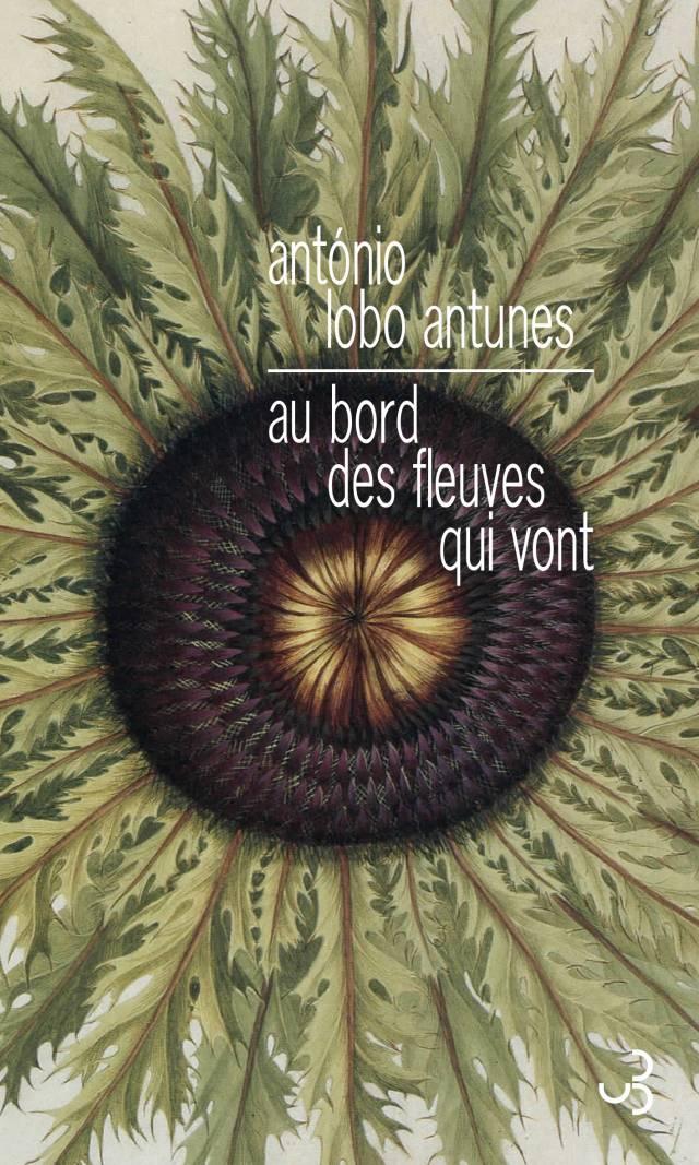 Lobo Antunes - Au bord des fleuves qui vont