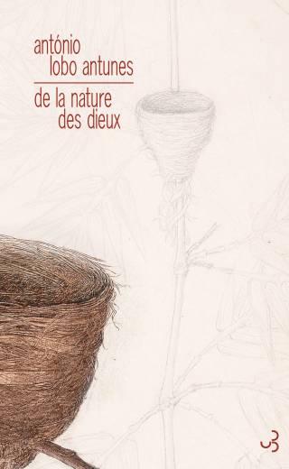 Lobo Antunes - De la nature des dieux