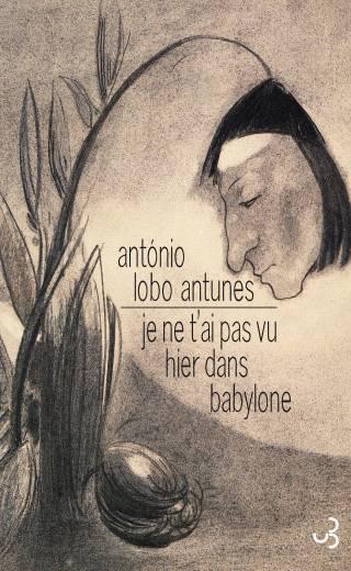 Lobo Antunes - Je ne t'ai pas vu hier dans Babylone