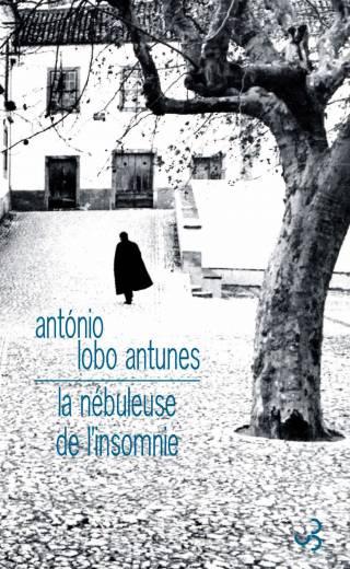 Lobo Antunes - La nébuleuse de l'insomnie