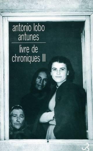 Lobo Antunes - Livre de chroniques III