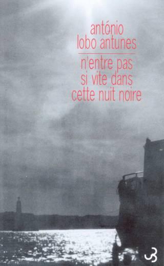 Lobo Antunes - N'entre pas si vite dans cette nuit noire
