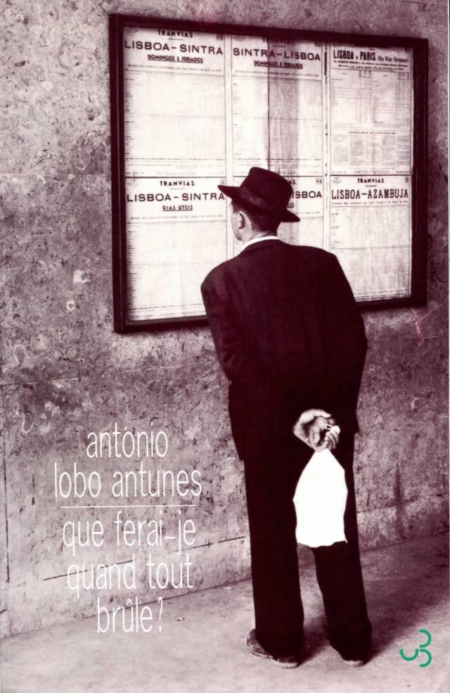 Lobo Antunes - Que ferai-je quand tout brûle