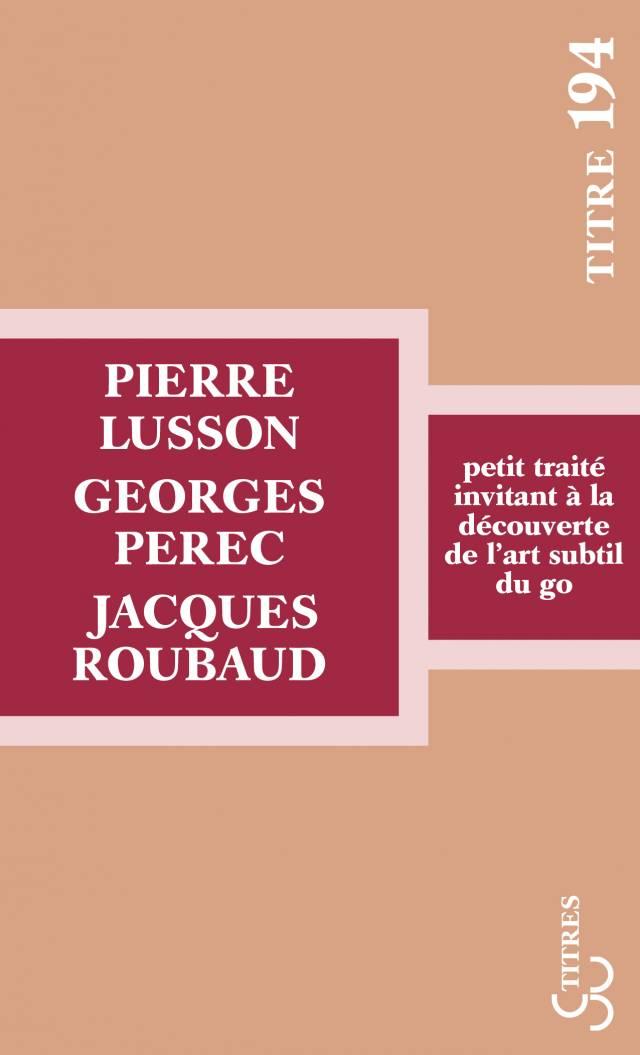 Lusson, Perec, Roubaud - Petit traité invitant à la découverte de l'art subtil du go