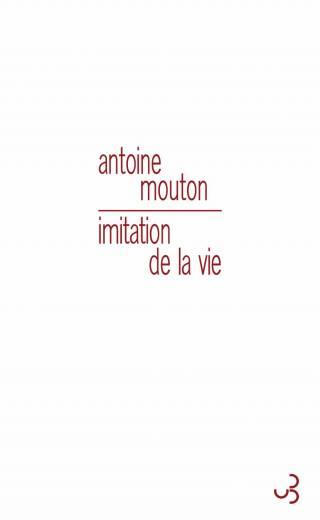Antoine Mouton - Imitation de la vie