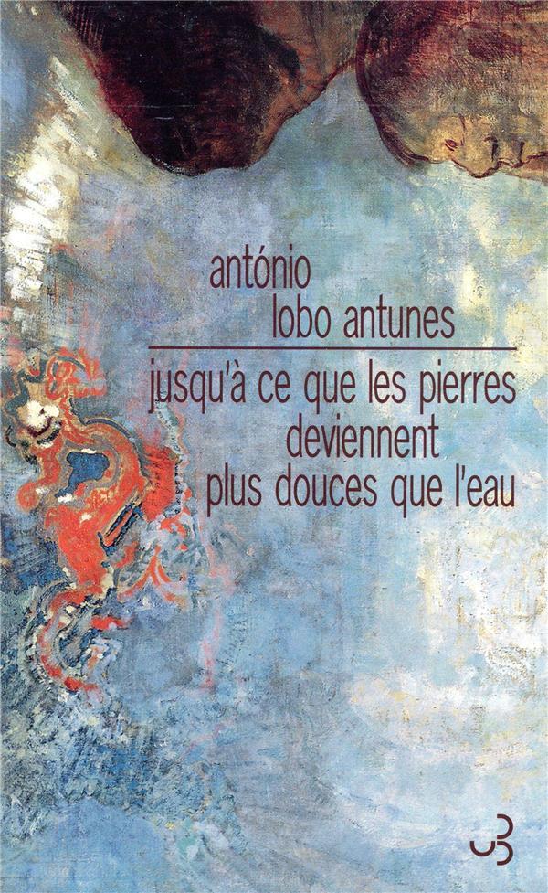 jusqu-a-ce-que-les-pierres-deviennent-plus-douces-que-l-eau-antonio-lobo-antunes