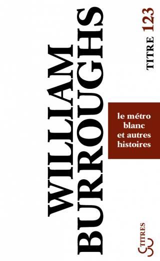Burroughs - Le Métro blanc et autres histoires