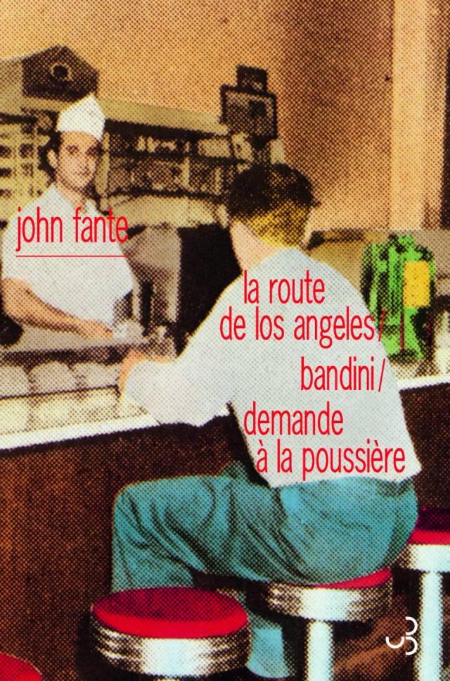 John Fante - La route de Los Angeles / Bandini / Demande à la poussière