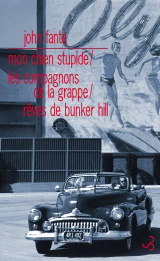 John Fante - Mon chien stupide - Les compagnons de la grappe - Rêves de Bunker Hill