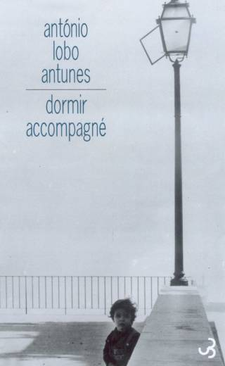 Antonio Lobo Antunes - Dormir accompagné