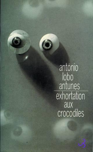 Lobo Antunes - Exhortation aux crocodiles