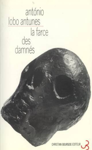 Lobo Antunes - La farce des damnés