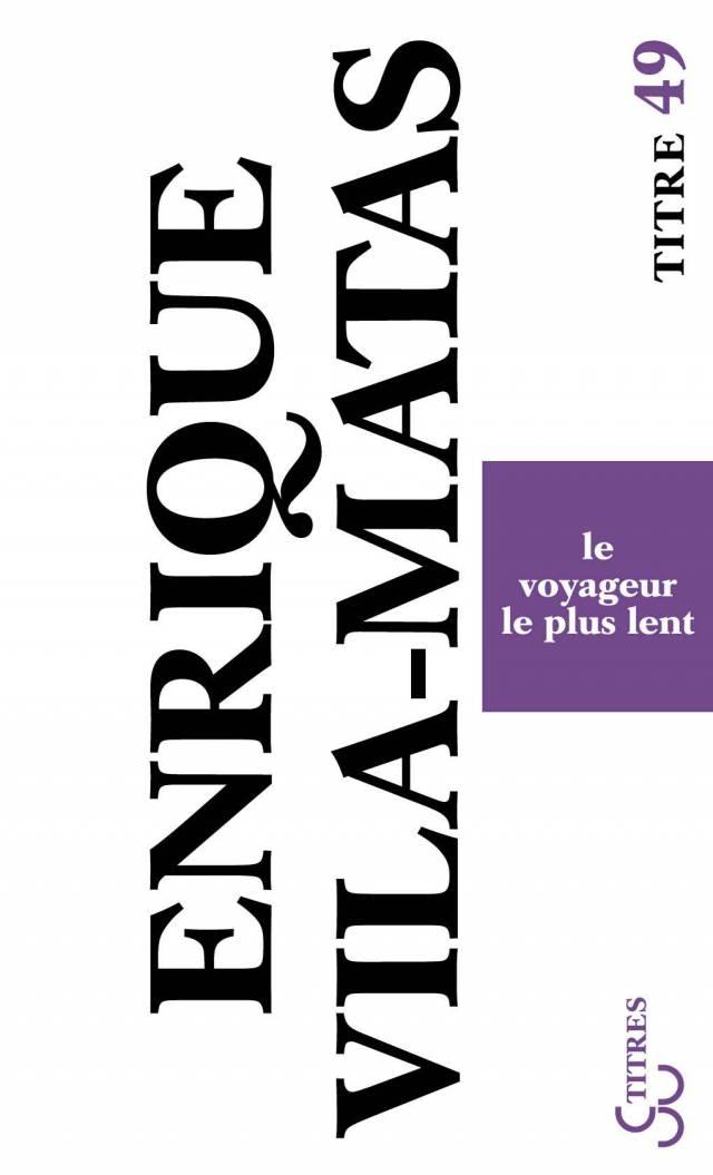 Vila-Matas - Le Voyageur le plus lent