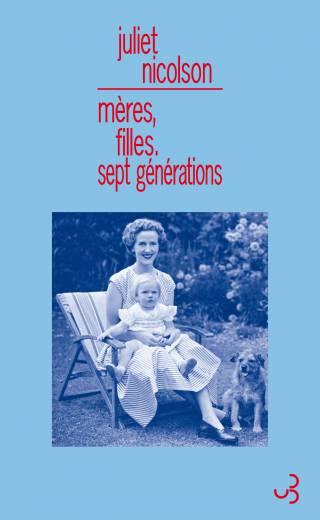 Nicolson - Mères, filles, sept générations