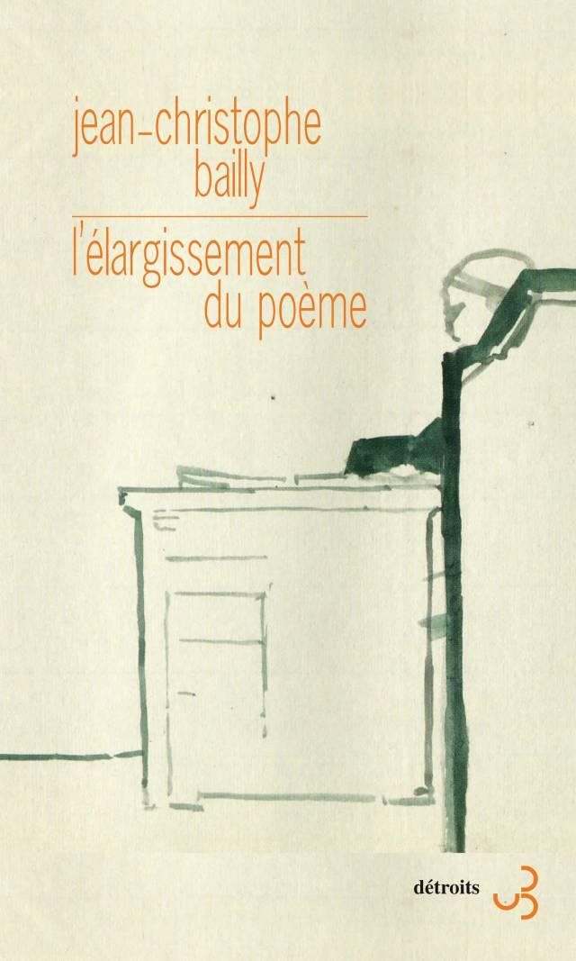 Jean-Christophe Bailly - L'élargissement du poème