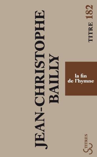 Jean-Christophe Bailly - La Fin de l'hymne