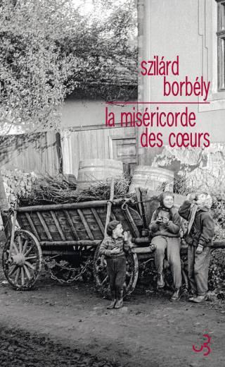 Szilárd Borbély - La miséricorde des cœurs