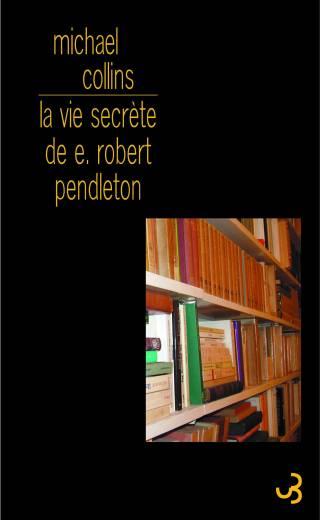 Michael Collins - La Vie secrète de E. Robert Pendleton