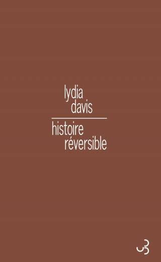 Lydia Davis - Histoire réversible