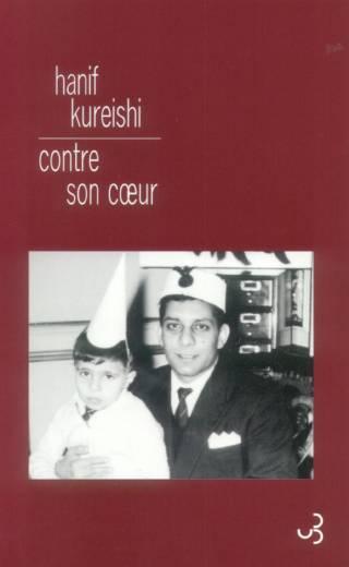 Hanif Kureishi - Contre son cœur