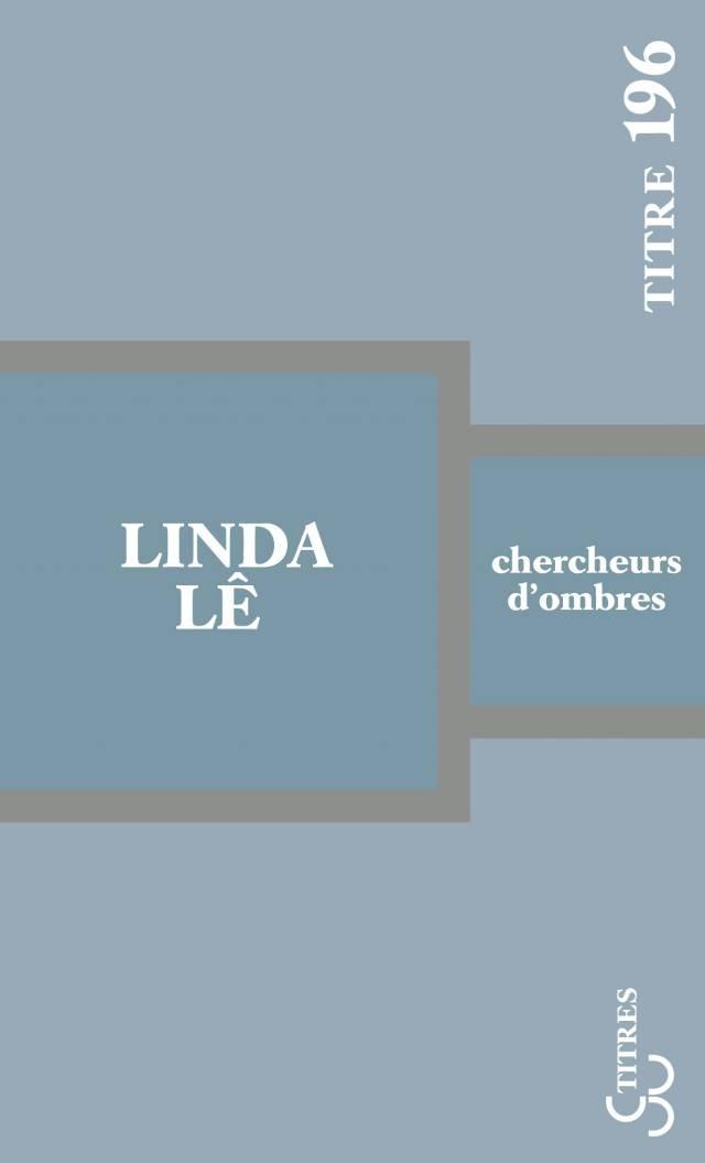 Linda Lê - Chercheurs d'ombres