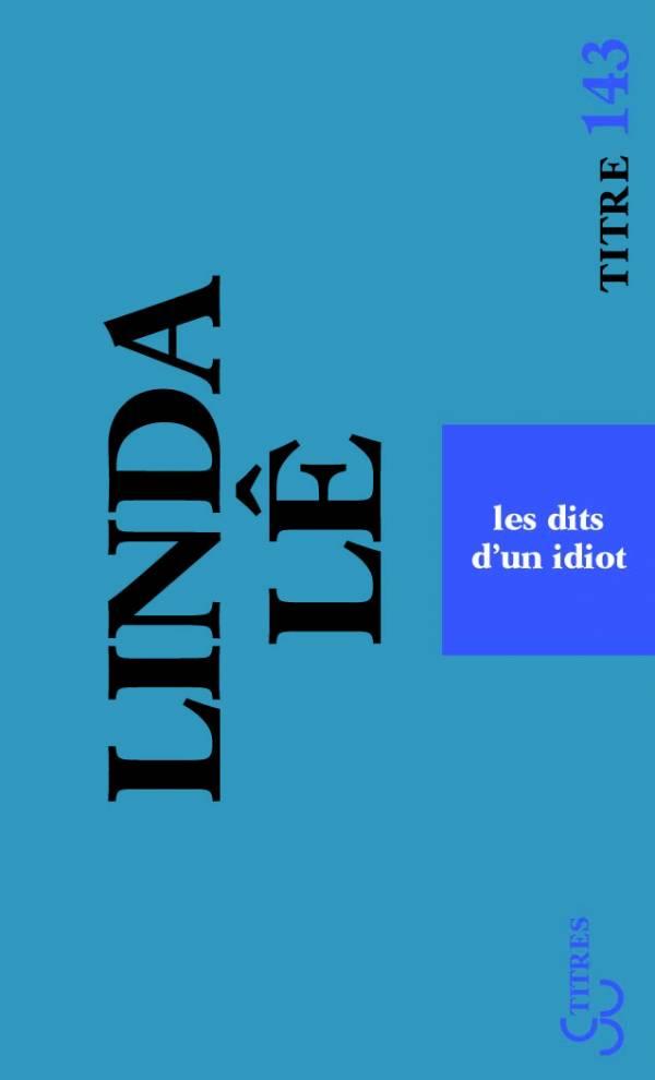 Linda Lê - Les Dits d'un idiot (Titres)