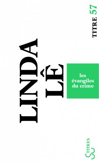 Linda Lê - Les Évangiles du crime