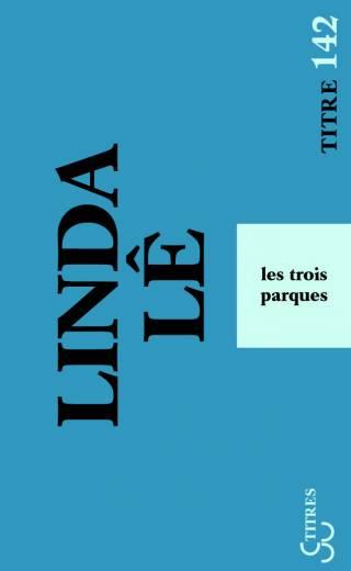 Linda Lê - Les Trois Parques