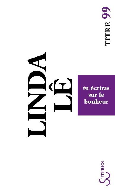 Linda Lê - Tu écriras sur le bonheur