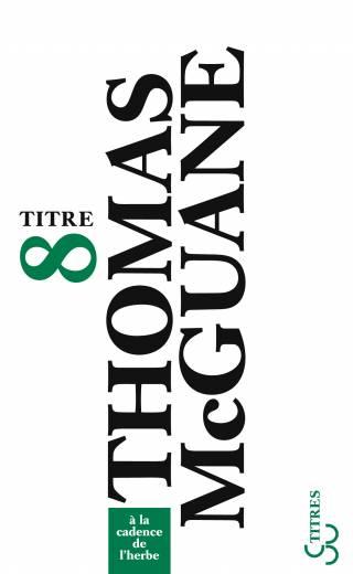 Thomas McGuane - A la cadence de l'herbe