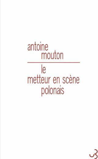 Antoine Mouton - Le Metteur en scène polonais