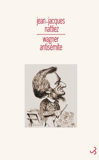 Jean-Luc Nattiez - Wagner antisémite