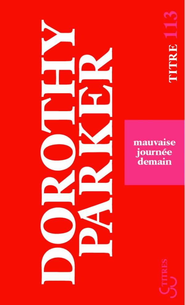 Dorothy Parker - Mauvaise journée demain