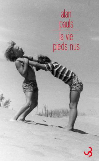 Alan Pauls - La Vie pieds nus