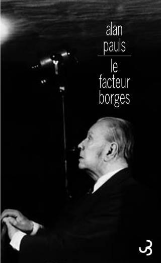 Alan Pauls - Le Facteur Borges