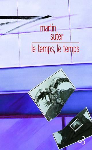 Martin Suter - Le Temps, le temps
