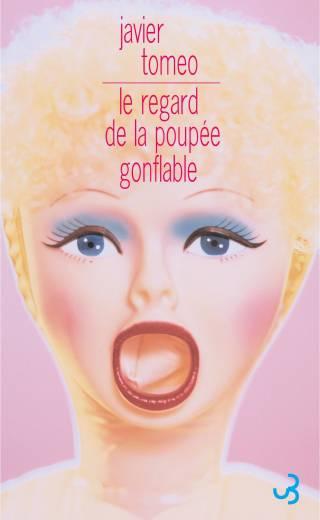 Javier Tomeo - Le Regard de la poupée gonflable