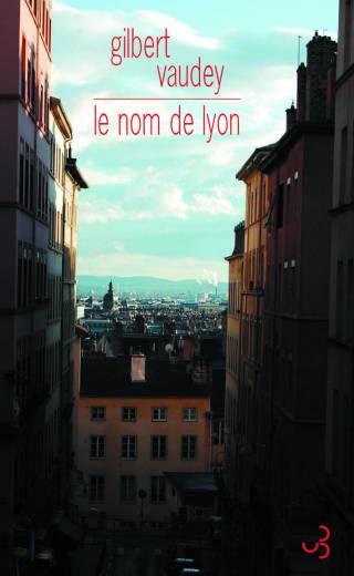 Gilbert Vaudey - Le Nom de Lyon