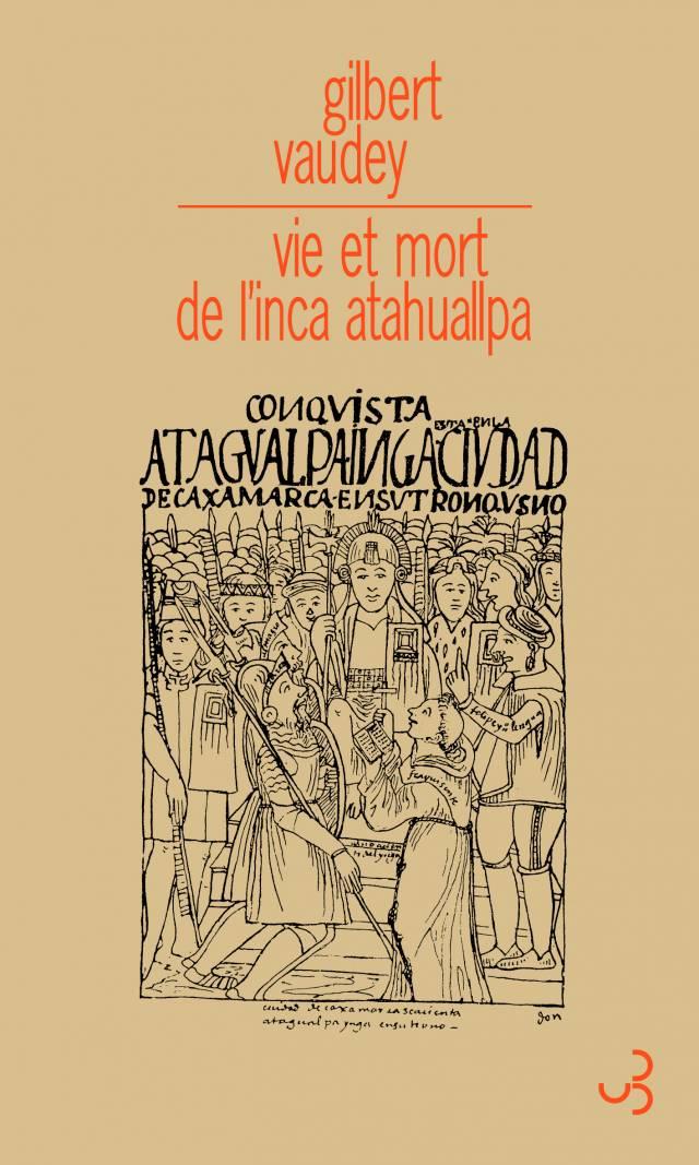 Gilbert Vaudey - Vie et mort de l'inca Atahuallpa