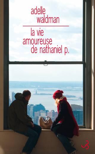 Adelle Waldman - La vie amoureuse de Nathaniel P.