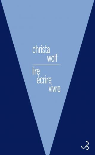 Christa Wolf - Lire écrire vivre