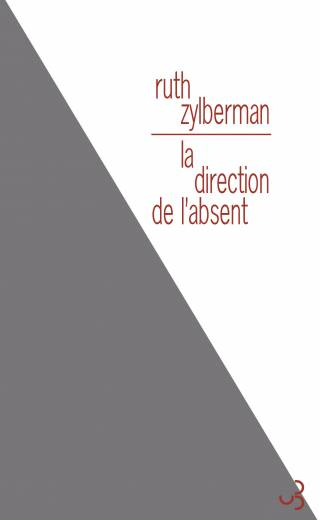 Ruth Zylberman - La Direction de l'absent